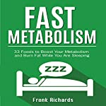 Fast Metabolism: 33 Foods to Boost Your Metabolism and Burn Fat While You Are Sleeping | Frank Richards