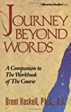 Journey Beyond Words (Miracles Studies Book) 2nd (second) Printing Edition by Haskell, Brent A. published by DeVorss & Company (1994)