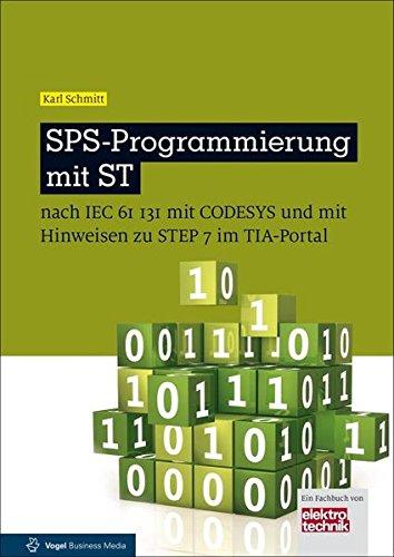 SPS-Programmierung mit ST: nach IEC 6113 mit CoDeSys und mit Hinweisen zu STEP 7 im TIA-Portal (elektrotechnik) Gebundenes Buch – 30. Juni 2015 Karl Schmitt Vogel Business Media 3834333697 978-3-8343-3369-8