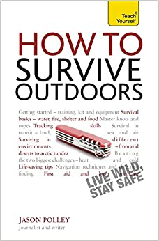 How to Survive Outdoors: Teach Yourself: The adventurer's guide to surviving in the wild (TYG)