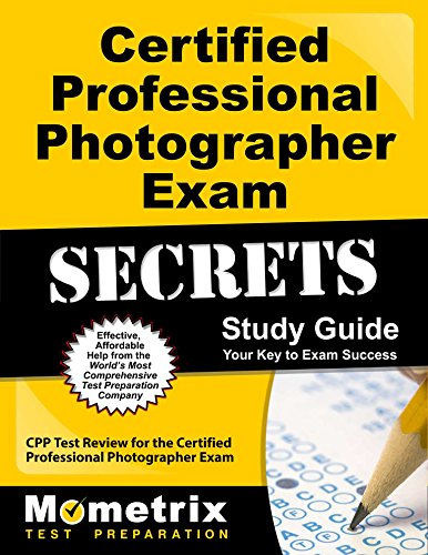 Certified Professional Photographer Exam Secrets Study Guide: CPP Test Review for the Certified Professional Photographer Exam
