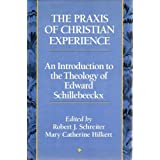 The Praxis of Christian Experience: An Introduction to the Theology of Edward Schillebeeckx, Schreiter, Robert J.; Hilkert, Mary Catherine