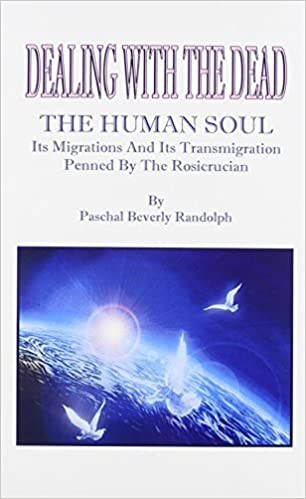 Dealings With The Dead; The Human Soul, Its Migrations And Its Transmigrations by Randolph (2010-04-08)