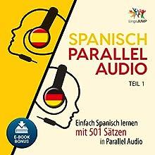 Spanisch Parallel Audio - Einfach Spanisch lernen mit 501 Sätzen in Parallel Audio - Teil 1 Hörbuch von Lingo Jump Gesprochen von: Lingo Jump