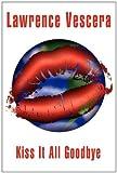 Kiss It All Goodbye, Lawrence Vescera, 146262667X
