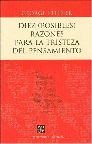 Diez (posibles) razones para la tristeza del pensamiento (Centzontle) (Spanish Edition) Steiner George