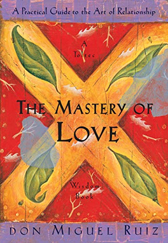 Image for The Mastery of Love: A Practical Guide to the Art of Relationship (A Toltec Wisdom Book)