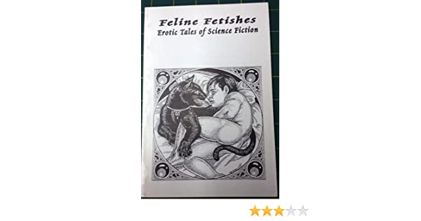 Feline Fetishes: Erotic Tales of Science Fiction