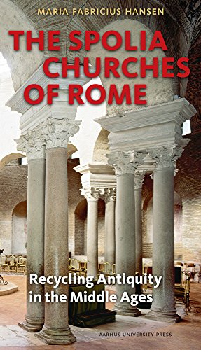 The Spolia Churches of Rome: Recycling Antiquity in the Middle Ages