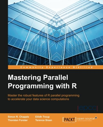 Amazon.com: Mastering Parallel Programming With R (9781784394004): Simon R.  Chapple, Eilidh Troup, Thorsten Forster, Terence Sloan: Books