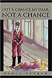 Not a Chance My Dear, Not a Chance, Paula Cytryn, 0595257992