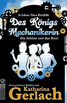 Des Königs Mechanikerin: Die Schöne und das Biest (Schätze Neu Erzählt 3) (German Edition) by [Gerlach, Katharina]