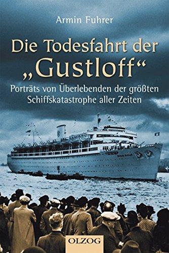 Die Todesfahrt der Gustloff: Porträts von Überlebenden der größten Schiffskatastrophe aller Zeiten