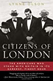 img - for Citizens of London: The Americans Who Stood with Britain in Its Darkest, Finest Hour by Lynne Olson (2011-05-03) book / textbook / text book