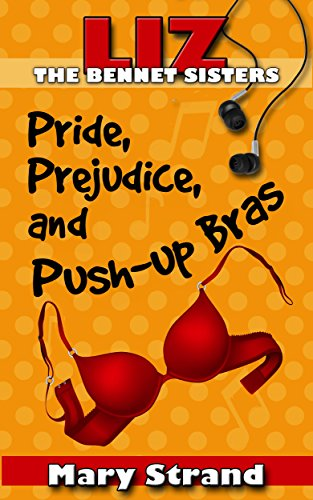 Pride, Prejudice, and Push-Up Bras (The Bennet Sisters Book 1)