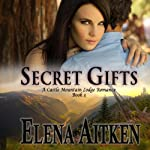 Secret Gifts : A Castle Mountain Lodge Romance | Elena Aitken