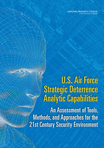U.S. Air Force Strategic Deterrence Analytic Capabilities: An Assessment of Tools, Methods, and Approaches for the 21st Century Security Environment (National Council For Science And The Environment)