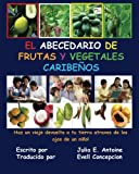 El Abecedario de Frutas y Vegetales Caribeños, Julia E. Antoine, 0972878947