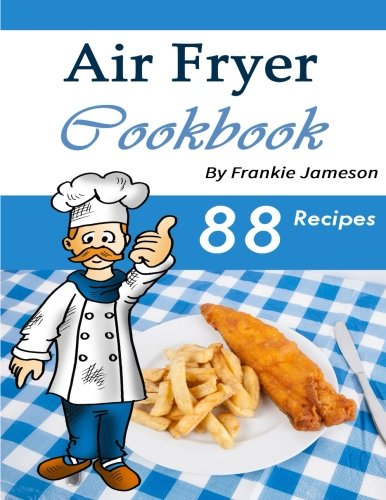 Air Fryer Cookbook: Delicious Air Fryer Recipes for Sophisticated Taste Buds by Frankie Jameson
