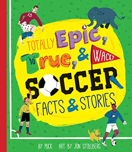 (Totally Epic, True and Wacky Soccer Facts and Stories)