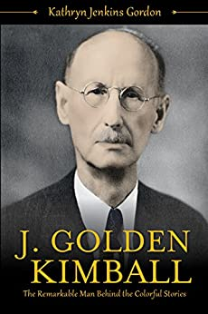 J. Golden Kimball: The Remarkable Man Behind the Colorful Stories