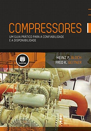 Compressores. Uma Guia Prático Para a Confiabilidade e a Disponibilidade