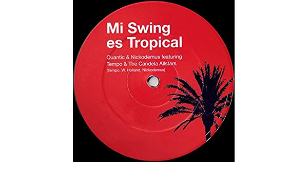 Mi Swing Es Tropical By Quantic Feat Tempo The Candela