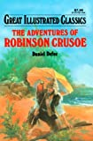 Adventures of Robinson Crusoe Great Illustrated Classics