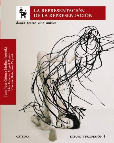 Descargar Libro La Representación De La Representación: Danza, Teatro, Cine Música. Dibujo Y Profesión 1 Juan José Gómez Molina