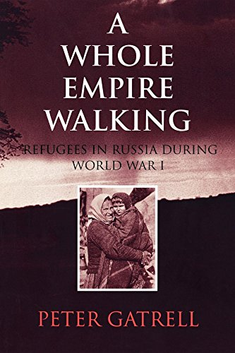 A Whole Empire Walking: Refugees in Russia during World War I (Indiana-Michigan Series in Russian and East European Studies) (Spanish Speaking Immigrants In The United States)