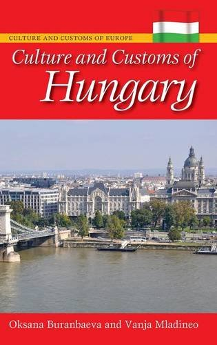 Culture And Customs Of Hungary (Cultures And Customs Of The World)