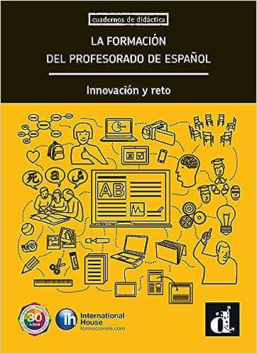 La formación del profesorado de español: Cuadernos de didáctica / Innovación y reto Cuadernos de didactica: Amazon.es: Ernesto Martin Peris, Jonathan Dykes, ...