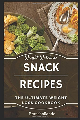 Weight Watchers Easy Snack Recipes: The Ultimate Weight Loss Cookbook by Franshollande