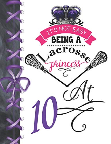 It's Not Easy Being A Lacrosse Princess At 10: Pass, Catch And Shoot Team Sport Blank Doodling & Drawing Activity Art Book Sketchbook Journal For Girls por Writing Addict