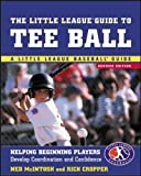 The Little League Guide to Tee Ball: Helping Beginning Players Develop Coordination and Confidence (Little League Baseball Guides)