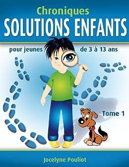 Chroniques SOLUTIONS ENFANTS (T1) - Problèmes de comportement (French Edition) by [Pouliot, Jocelyne]