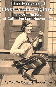 The House at Hess and Douglass: The Oral History of Catherine Lunt Hooverman