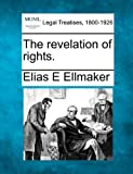 The revelation of Rights, Elias E. Ellmaker, 124008692X