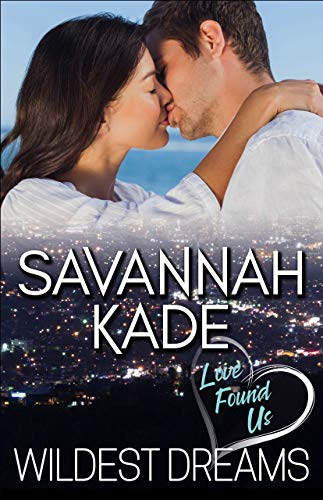 Wildest Dreams (Love Found Us Book 1) by [Kade, Savannah]