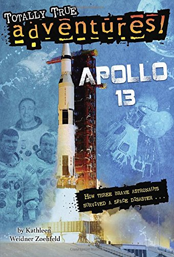 Apollo 13 (Totally True Adventures): How Three Brave Astronauts Survived A Space Disaster (A Stepping Stone Book(TM))