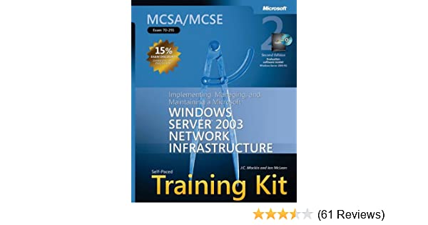 : Implementing MCSA//MCSE Self-Paced Training Kit Exam 70-291 and Maintaining a Microsoft Windows Server 2003 Network Infrastructure Managing