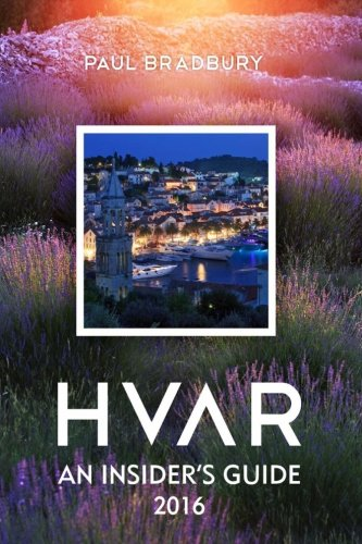 Hvar: An Insiders Guide 2016