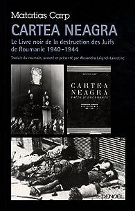Cartea neagra : Le Livre noir sur la destruction des Juifs de Roumanie (1940-1944) par Matatias Carp