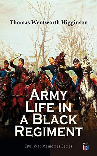 Army Life in a Black Regiment: Civil War Memories Series