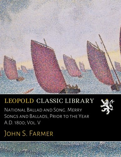 Download National Ballad and Song. Merry Songs and Ballads, Prior to the Year A.D. 1800; Vol. V PDF