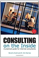 Consulting on the Inside: An Internal Consultant's Guide to Living and Working Inside Organization by Beverly Scott (15-May-2011) Paperback Paperback
