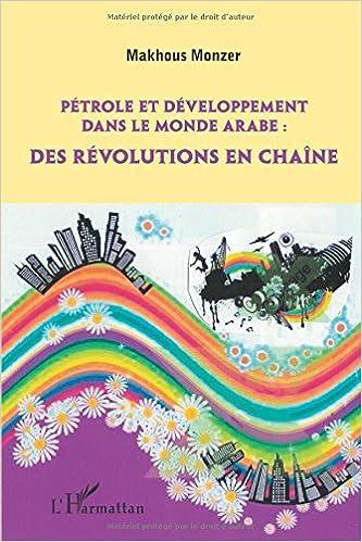 Livre gratuits en ligne Pétrole et developpement dans le monde arabe des révolutions en chaîne epub, pdf