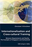 Internationalisation and Cross-Cultural Training - Between Requirements and Reality - the Examples of Singapore and Switzerland, Christian V. Kirschner, 3836448858