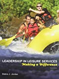 Leadership in Leisure Services : Making a Difference, Jordan, Debra J., 1892132699