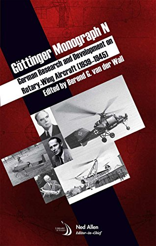 Gottinger Monograph N: German Research and Development on Rotating Wing Aircraft 1939-1945 (Library of Flight) Berend Van Der Wall